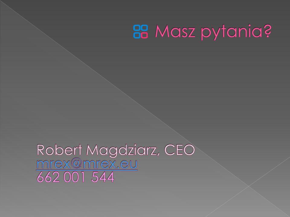 Masz pytania Robert Magdziarz, CEO mrex@mrex.eu 662 001 544