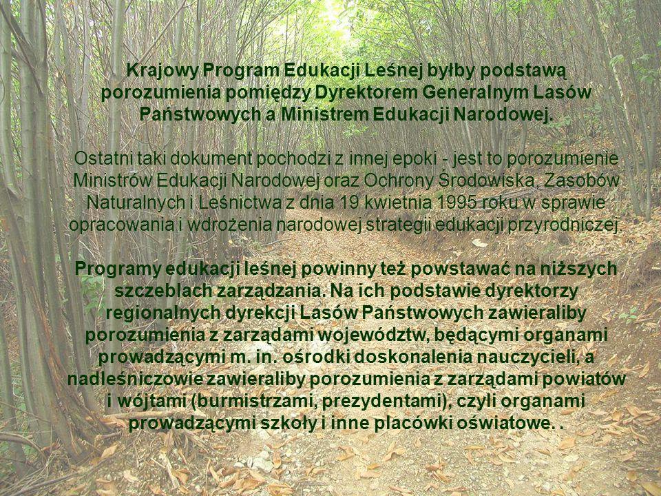 Krajowy Program Edukacji Leśnej byłby podstawą porozumienia pomiędzy Dyrektorem Generalnym Lasów Państwowych a Ministrem Edukacji Narodowej.