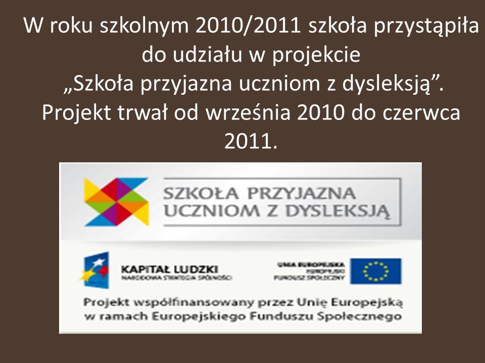 """W roku szkolnym 2010/2011 szkoła przystąpiła do udziału w projekcie """"Szkoła przyjazna uczniom z dysleksją ."""