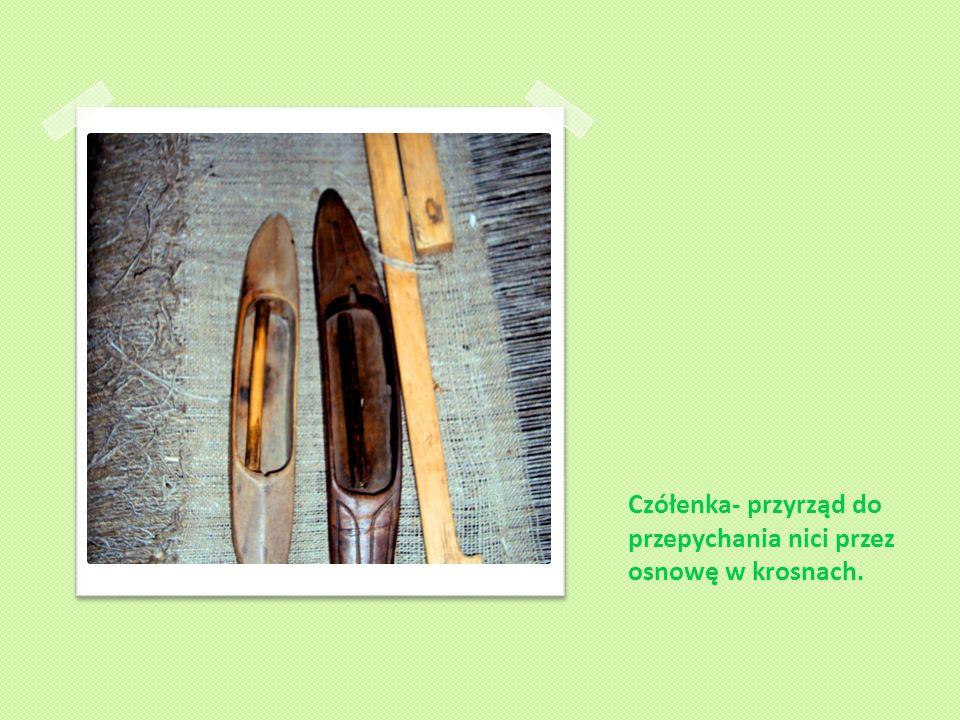 Czółenka- przyrząd do przepychania nici przez osnowę w krosnach.