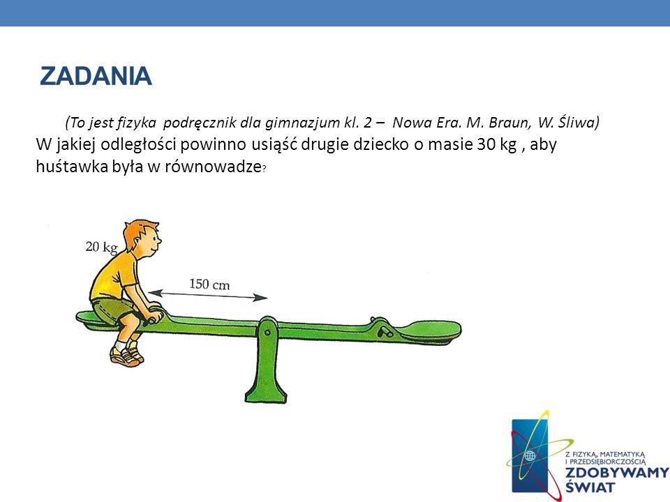 ZADANIA (To jest fizyka podręcznik dla gimnazjum kl. 2 – Nowa Era. M. Braun, W. Śliwa)