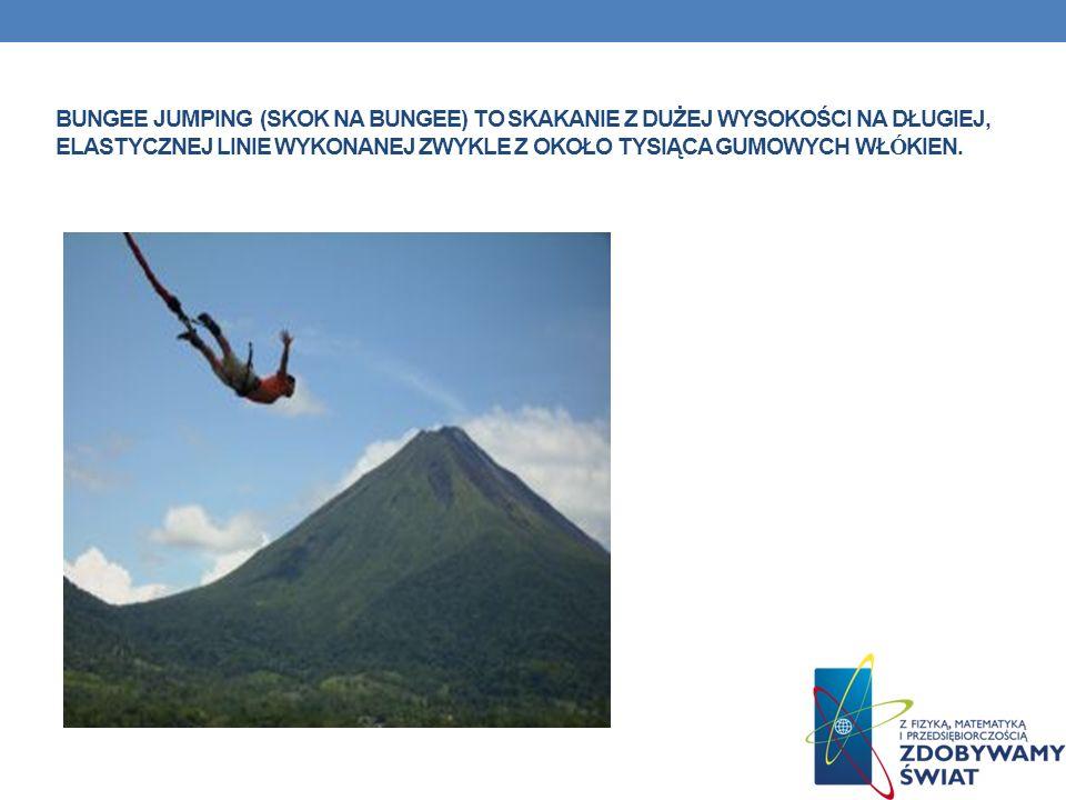 Bungee jumping (skok na bungee) to skakanie z dużej wysokości na długiej, elastycznej linie wykonanej zwykle z około tysiąca gumowych włókien.