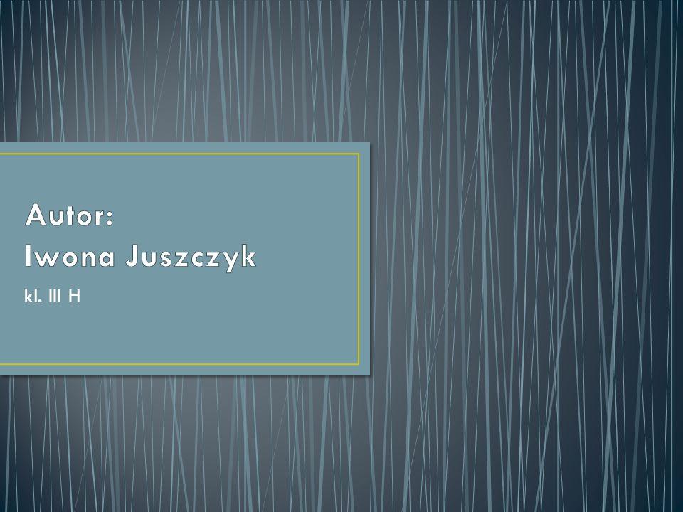 Autor: Iwona Juszczyk kl. III H
