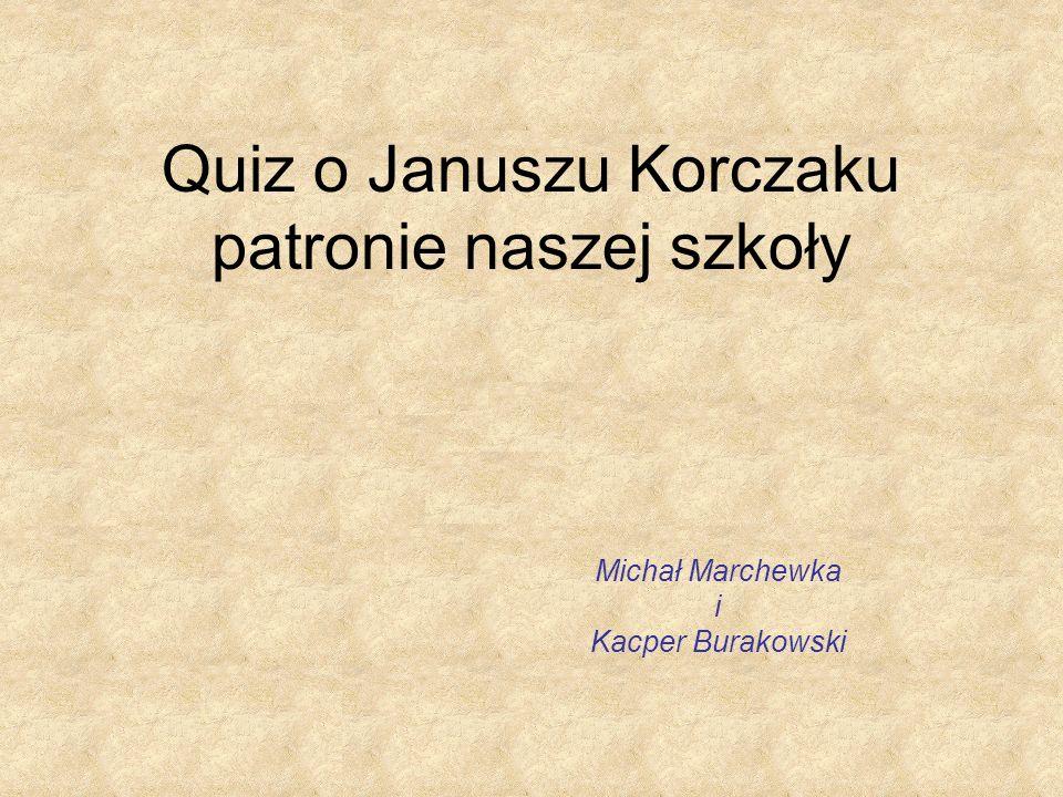 Quiz o Januszu Korczaku patronie naszej szkoły