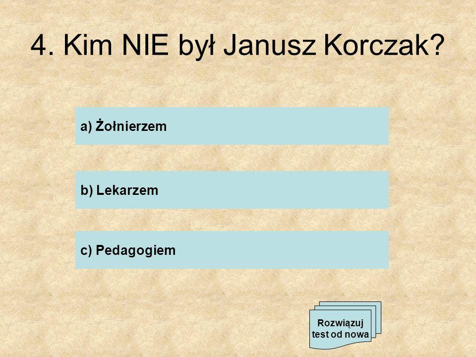 4. Kim NIE był Janusz Korczak