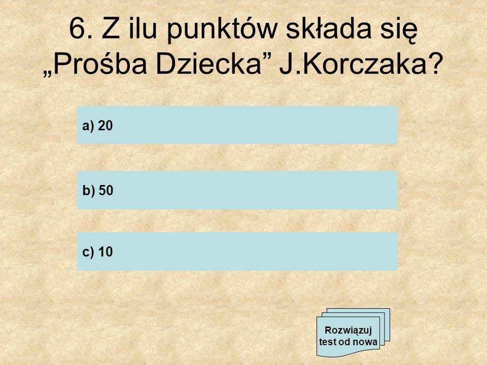 """6. Z ilu punktów składa się """"Prośba Dziecka J.Korczaka"""