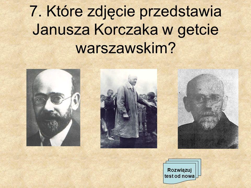 7. Które zdjęcie przedstawia Janusza Korczaka w getcie warszawskim