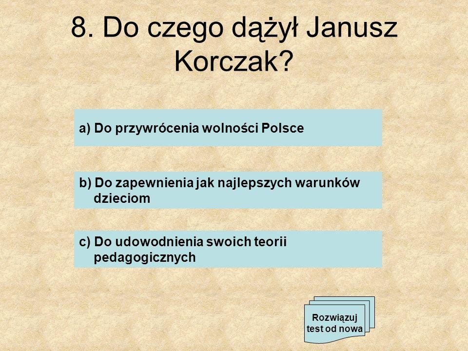 8. Do czego dążył Janusz Korczak