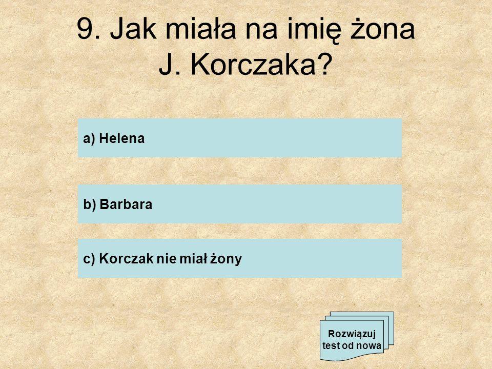 9. Jak miała na imię żona J. Korczaka