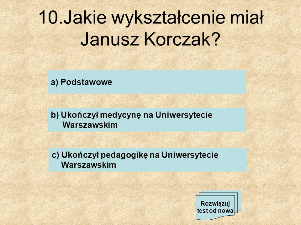 10.Jakie wykształcenie miał Janusz Korczak