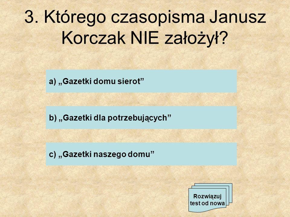 3. Którego czasopisma Janusz Korczak NIE założył