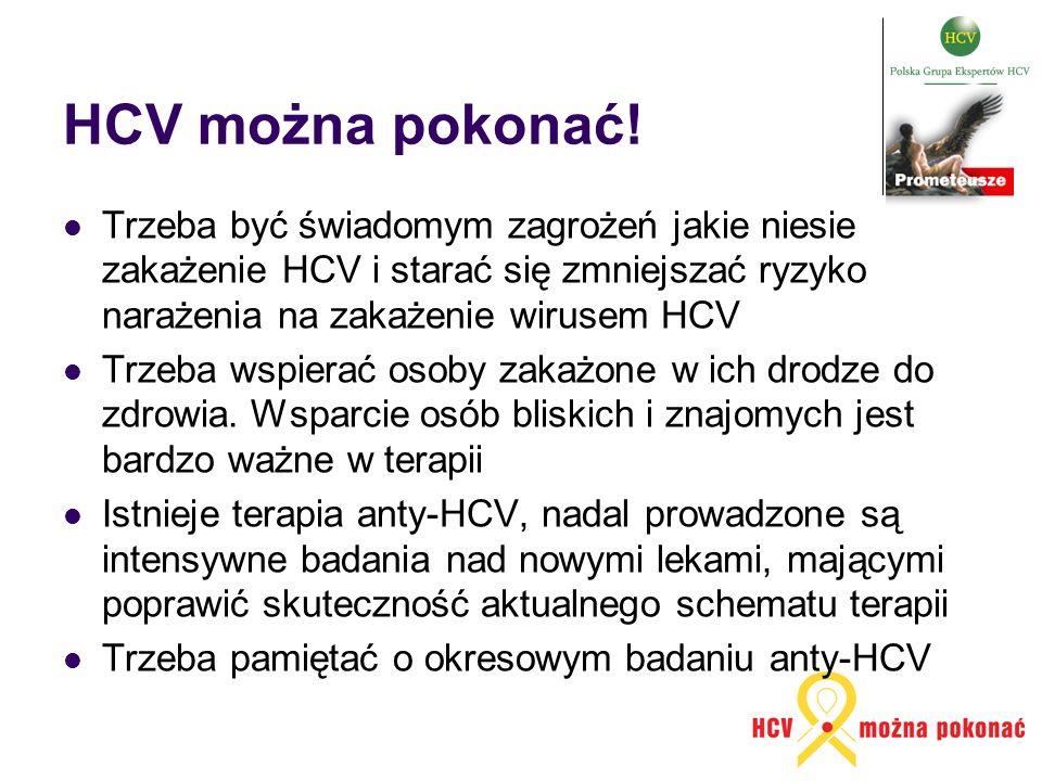HCV można pokonać! Trzeba być świadomym zagrożeń jakie niesie zakażenie HCV i starać się zmniejszać ryzyko narażenia na zakażenie wirusem HCV.