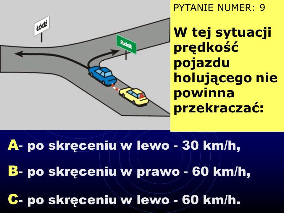 A- po skręceniu w lewo - 30 km/h,