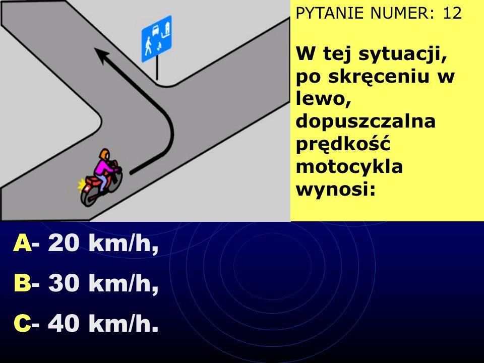 PYTANIE NUMER: 12 W tej sytuacji, po skręceniu w lewo, dopuszczalna prędkość motocykla wynosi: