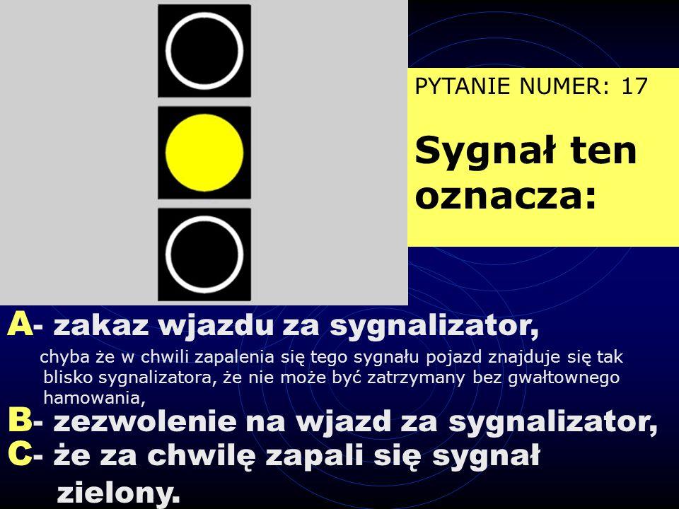 A- zakaz wjazdu za sygnalizator,
