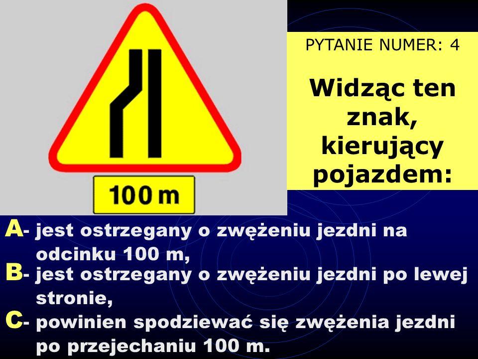 PYTANIE NUMER: 4 Widząc ten znak, kierujący pojazdem: