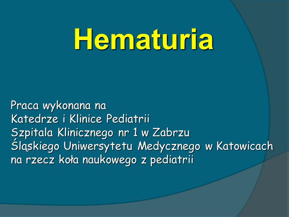 Hematuria Praca wykonana na Katedrze i Klinice Pediatrii