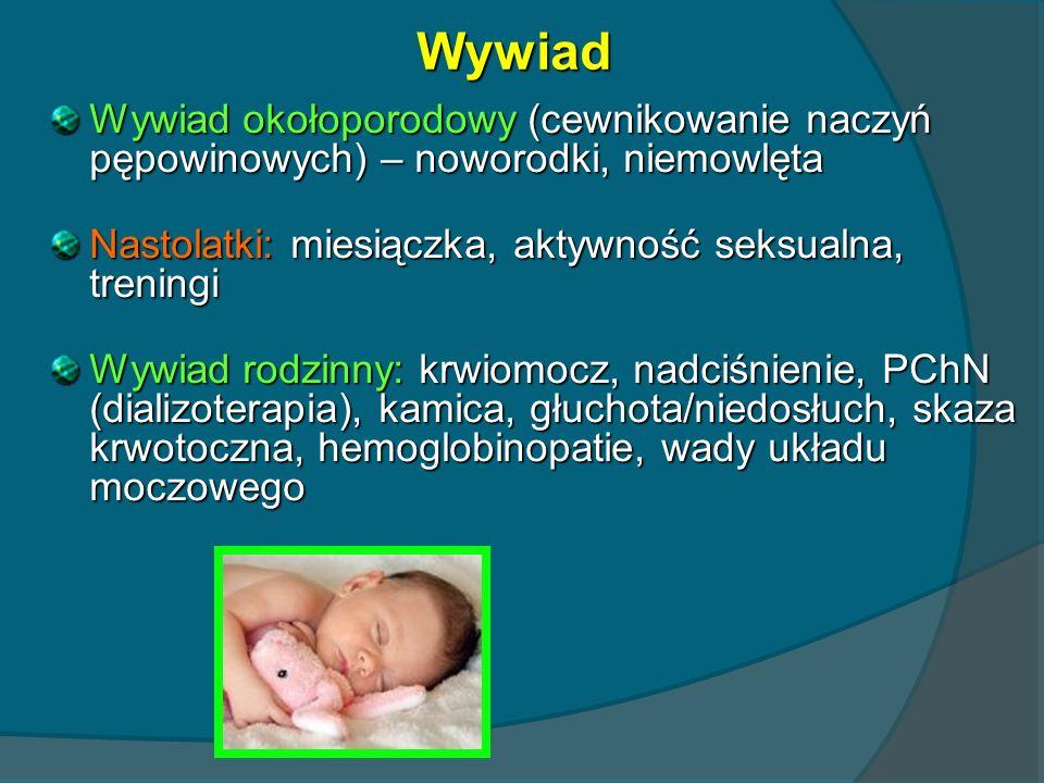 Wywiad Wywiad okołoporodowy (cewnikowanie naczyń pępowinowych) – noworodki, niemowlęta. Nastolatki: miesiączka, aktywność seksualna, treningi.