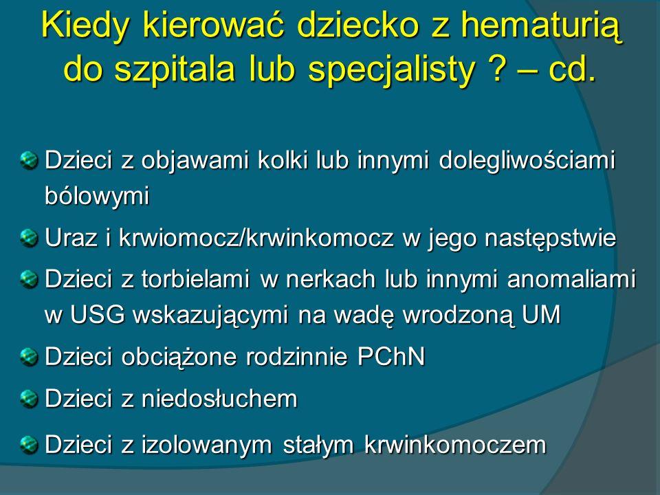 Kiedy kierować dziecko z hematurią do szpitala lub specjalisty – cd.