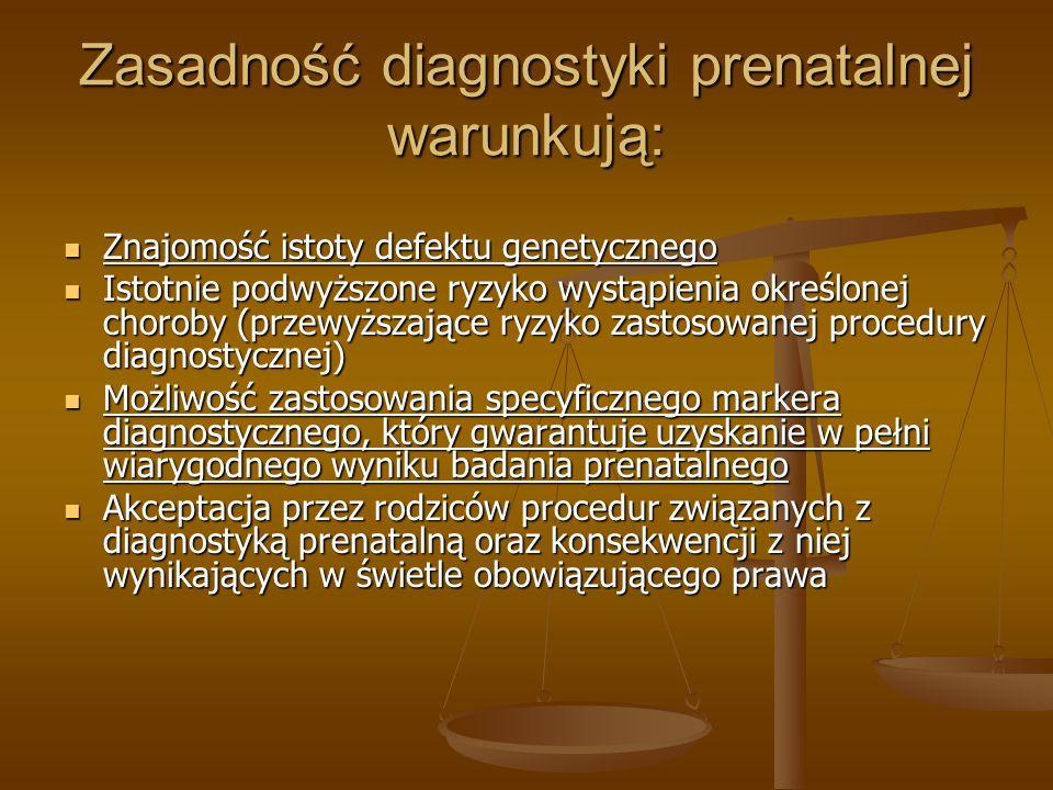 Zasadność diagnostyki prenatalnej warunkują: