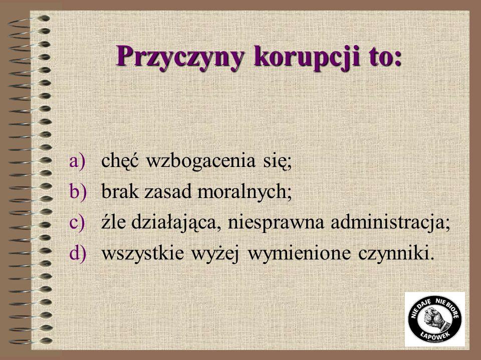 Przyczyny korupcji to: