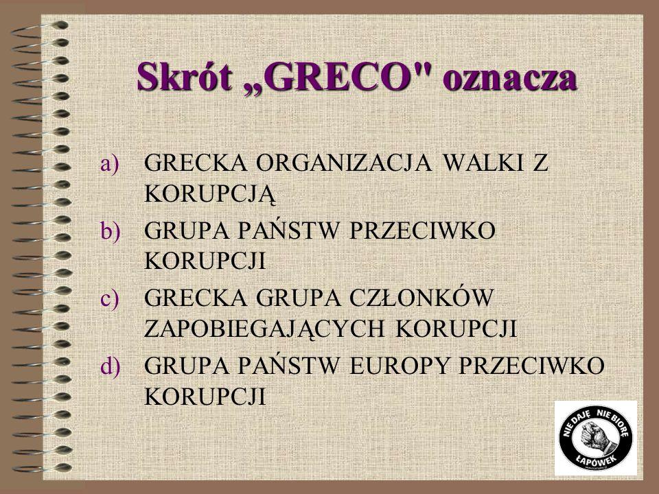 """Skrót """"GRECO oznacza GRECKA ORGANIZACJA WALKI Z KORUPCJĄ"""