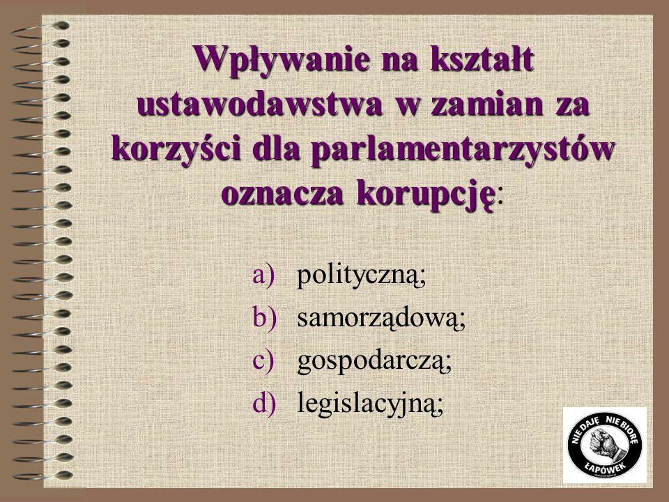 polityczną; samorządową; gospodarczą; legislacyjną;