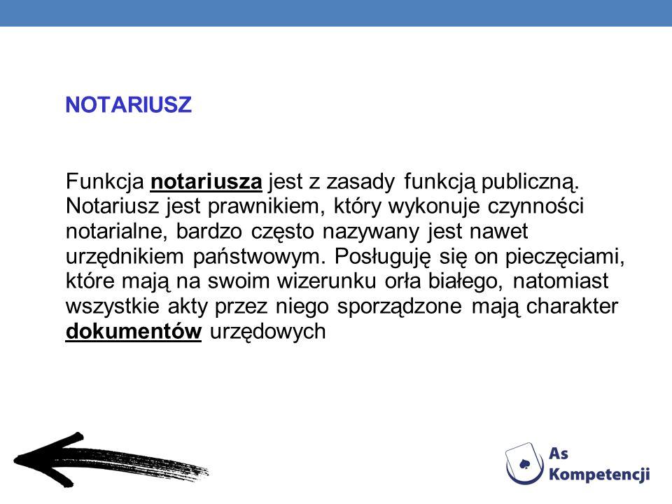 NOTARIUSZ Funkcja notariusza jest z zasady funkcją publiczną
