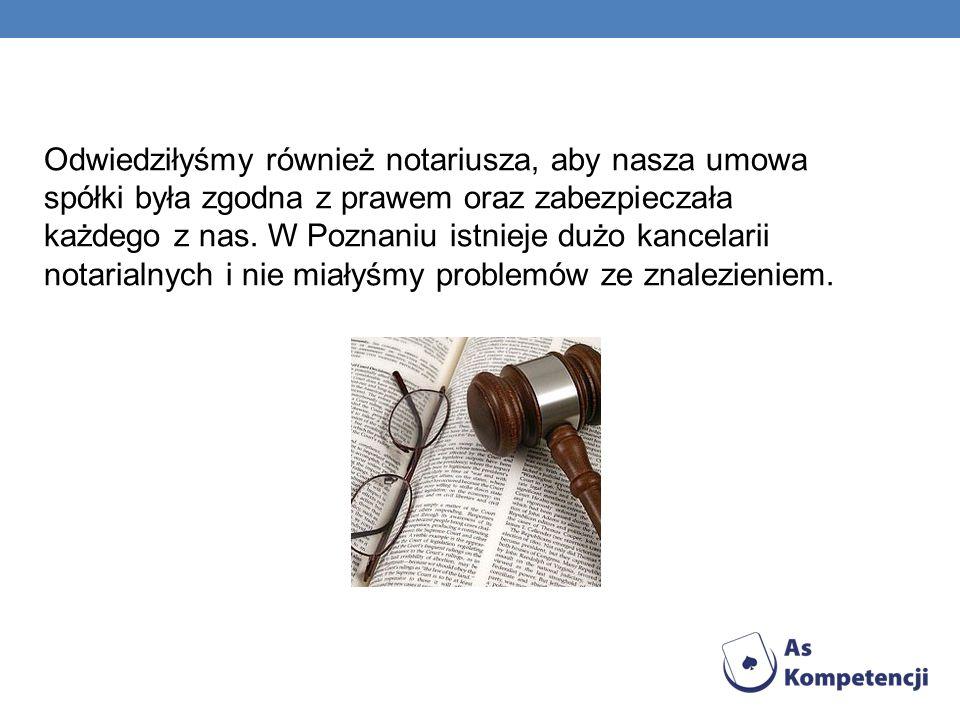 Odwiedziłyśmy również notariusza, aby nasza umowa spółki była zgodna z prawem oraz zabezpieczała każdego z nas.