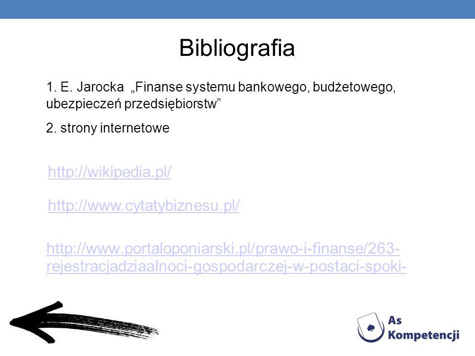 """Bibliografia 1. E. Jarocka """"Finanse systemu bankowego, budżetowego, ubezpieczeń przedsiębiorstw 2. strony internetowe."""