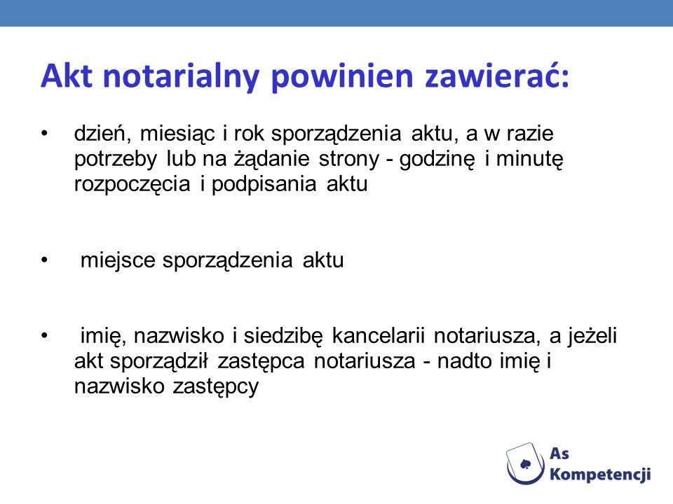 Akt notarialny powinien zawierać: