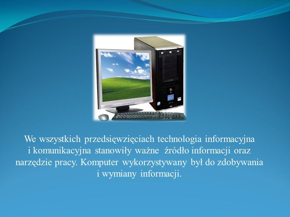 We wszystkich przedsięwzięciach technologia informacyjna i komunikacyjna stanowiły ważne źródło informacji oraz narzędzie pracy.