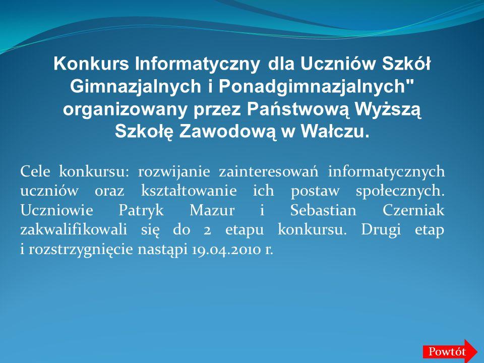 Konkurs Informatyczny dla Uczniów Szkół Gimnazjalnych i Ponadgimnazjalnych organizowany przez Państwową Wyższą Szkołę Zawodową w Wałczu.