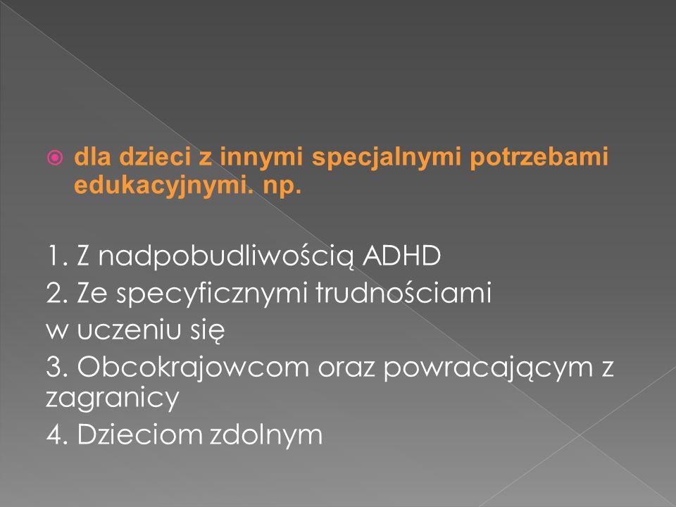 1. Z nadpobudliwością ADHD 2. Ze specyficznymi trudnościami