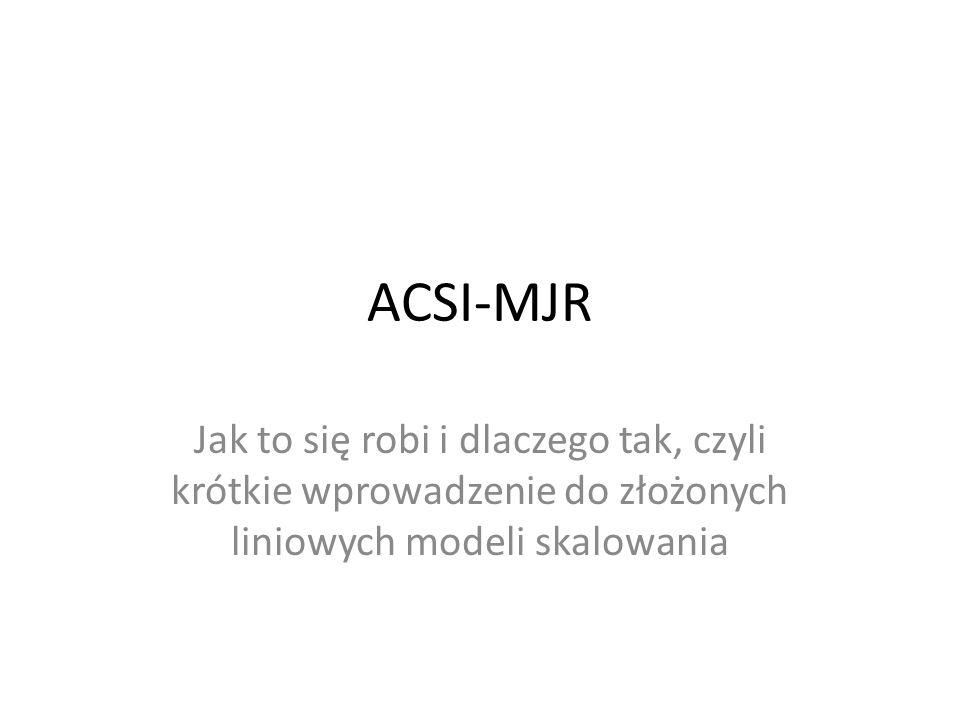 ACSI-MJRJak to się robi i dlaczego tak, czyli krótkie wprowadzenie do złożonych liniowych modeli skalowania.