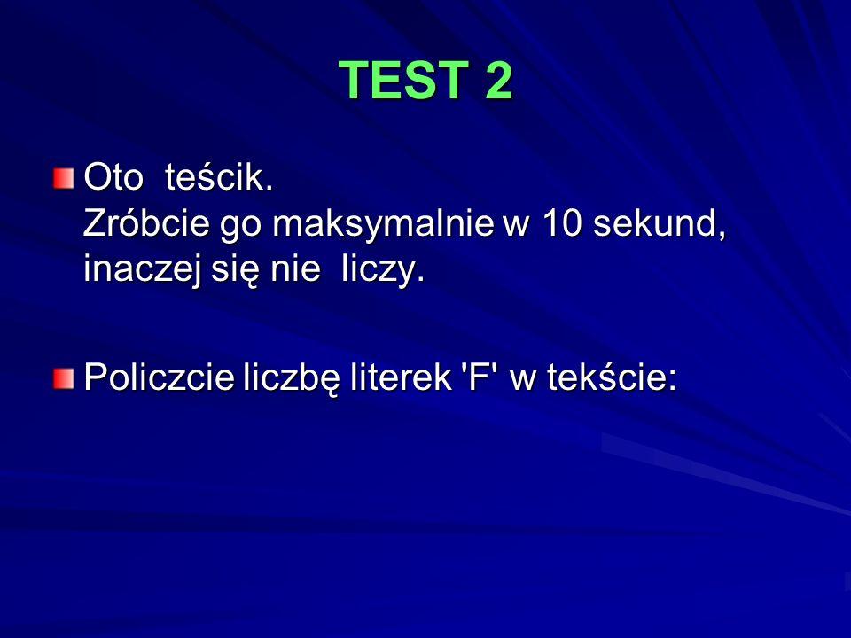 TEST 2 Oto teścik. Zróbcie go maksymalnie w 10 sekund, inaczej się nie liczy.