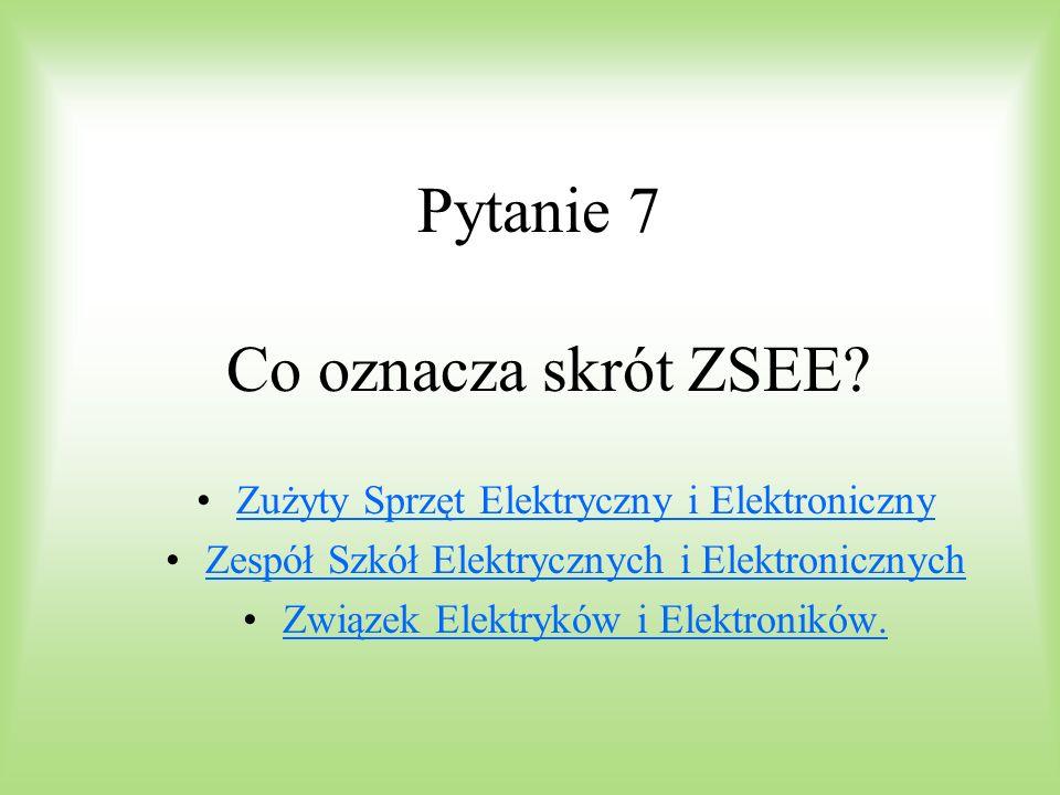Pytanie 7 Co oznacza skrót ZSEE