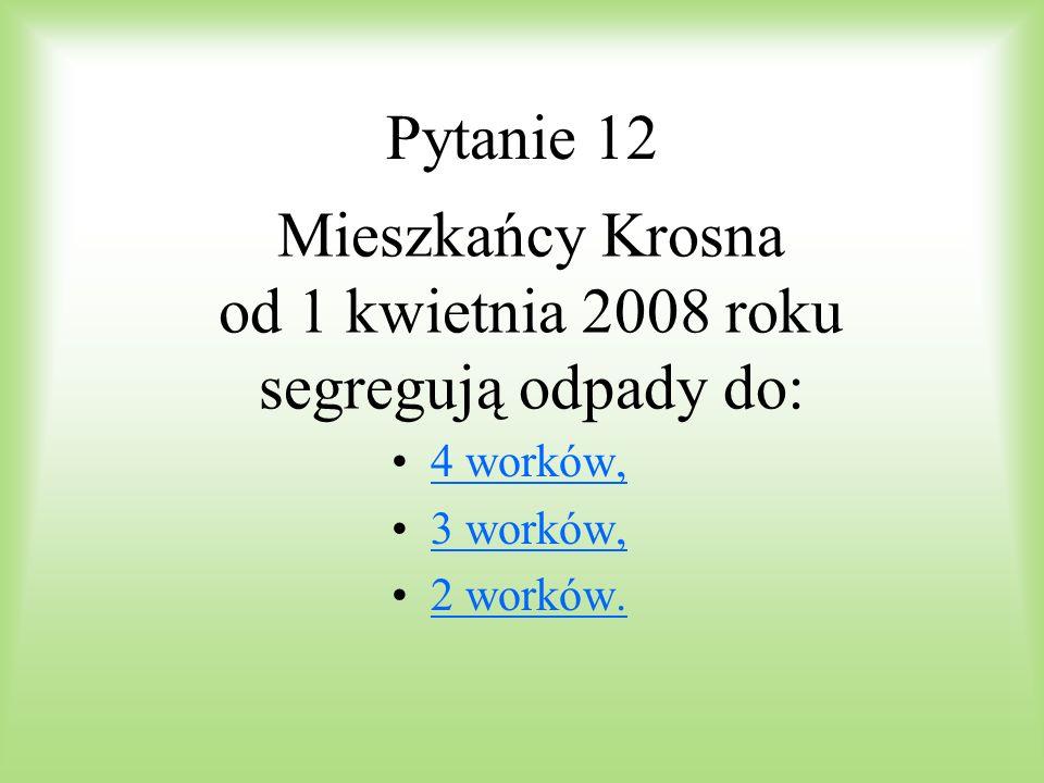 od 1 kwietnia 2008 roku segregują odpady do: