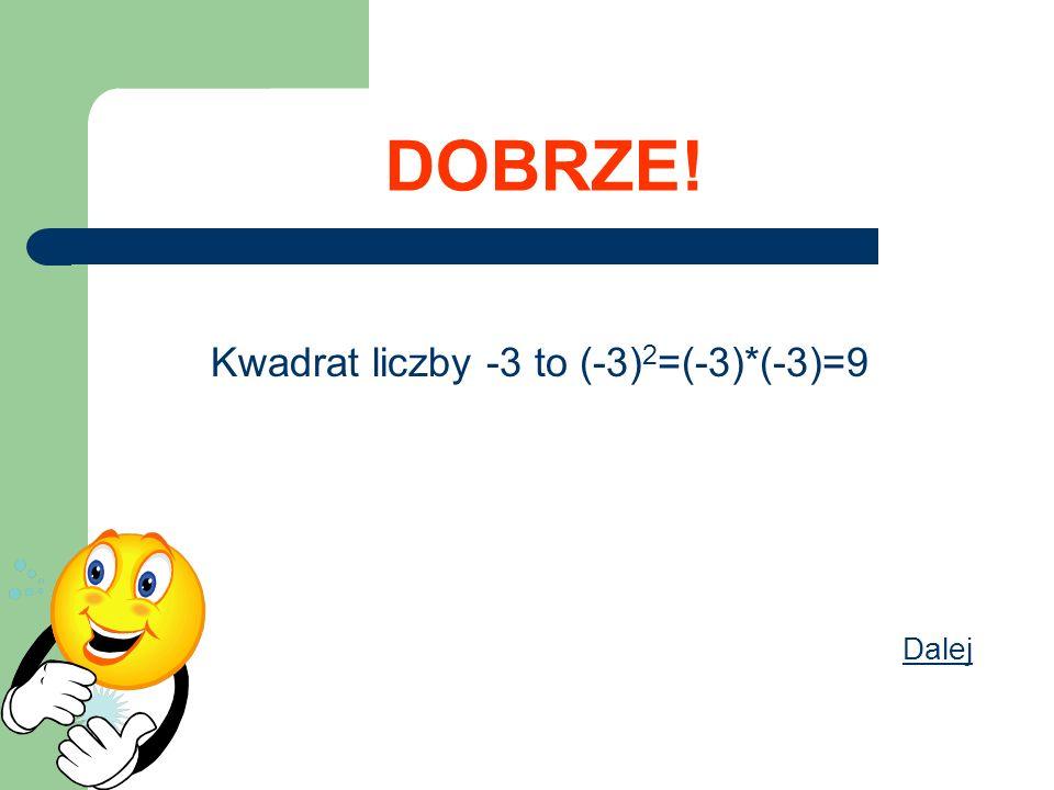 Kwadrat liczby -3 to (-3)2=(-3)*(-3)=9