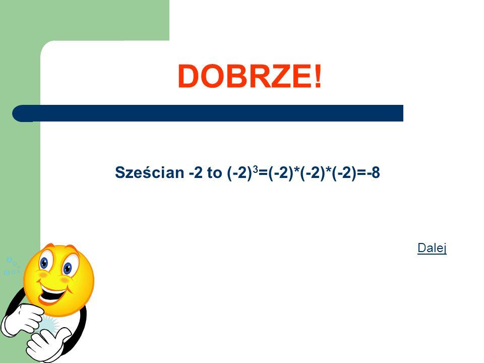 Sześcian -2 to (-2)3=(-2)*(-2)*(-2)=-8