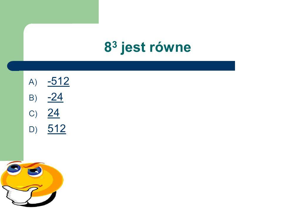 83 jest równe -512 -24 24 512