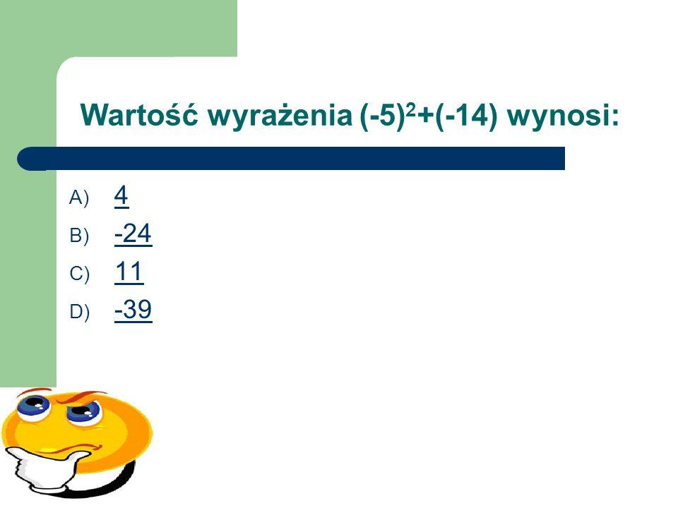 Wartość wyrażenia (-5)2+(-14) wynosi: