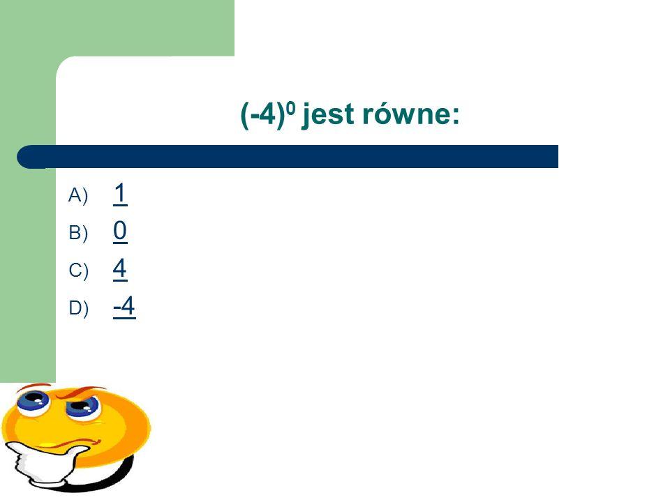 (-4)0 jest równe: 1 4 -4