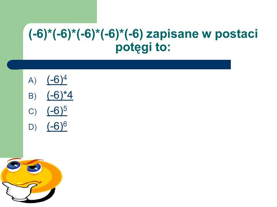 (-6)*(-6)*(-6)*(-6)*(-6) zapisane w postaci potęgi to: