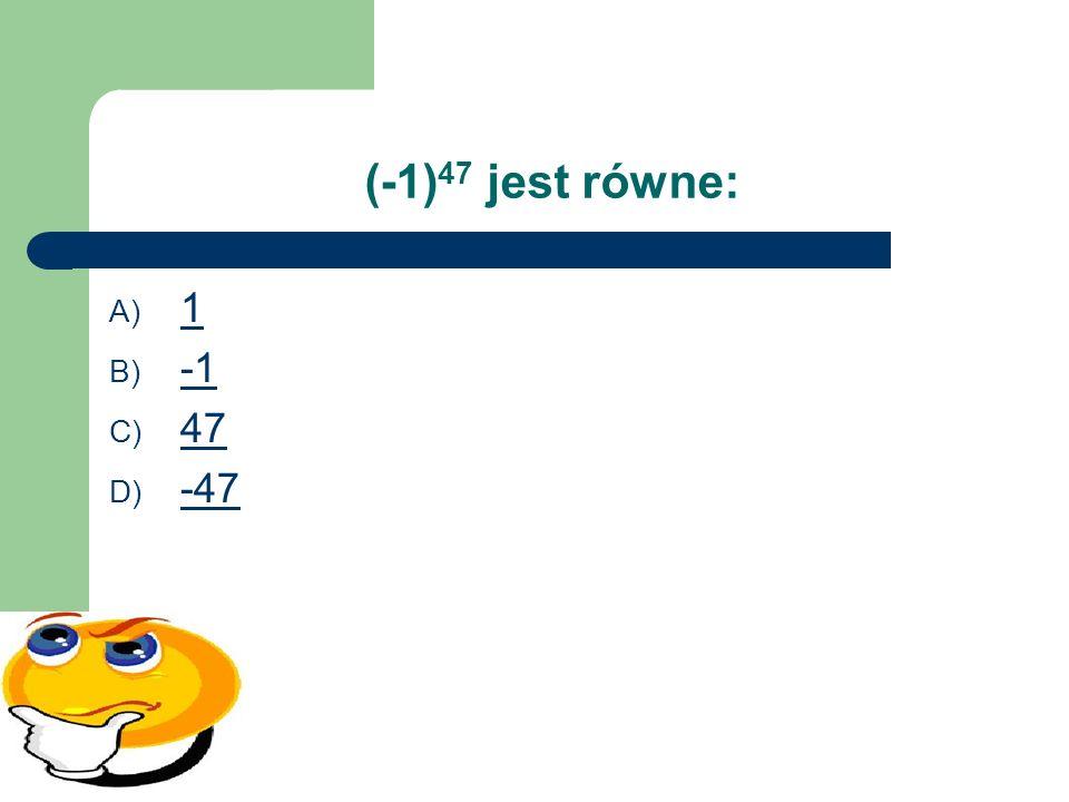 (-1)47 jest równe: 1 -1 47 -47