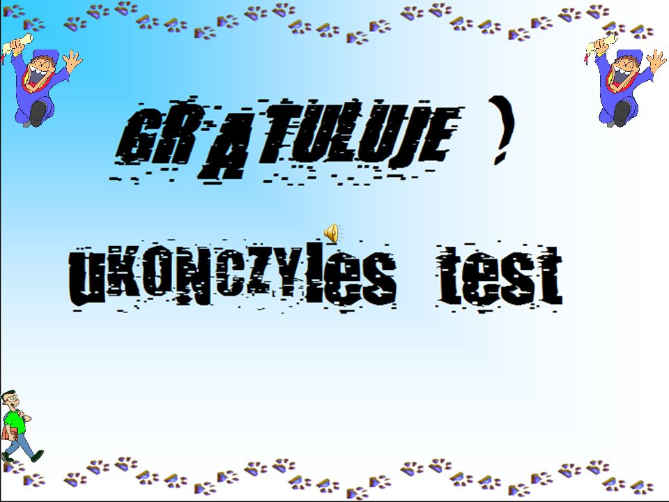 GRATULUJE! uKONCZYles test