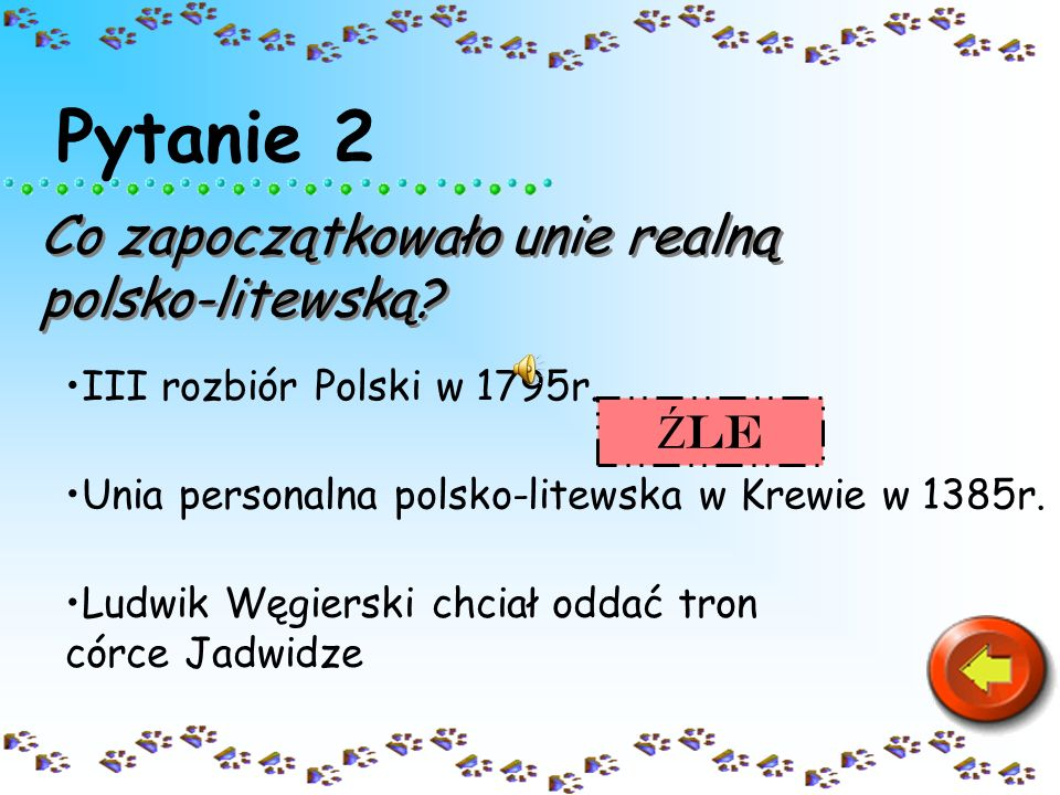 Pytanie 2 Co zapoczątkowało unie realną polsko-litewską Źle