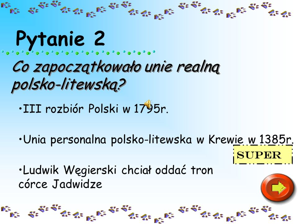 Pytanie 2 Co zapoczątkowało unie realną polsko-litewską