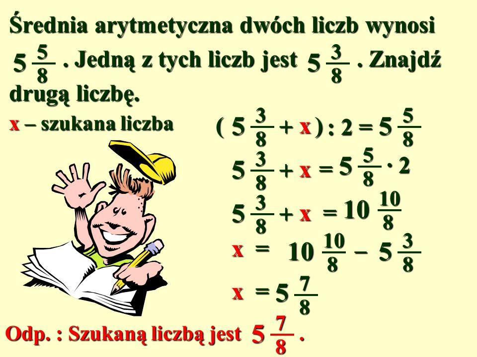 Średnia arytmetyczna dwóch liczb wynosi. Jedną z tych liczb jest