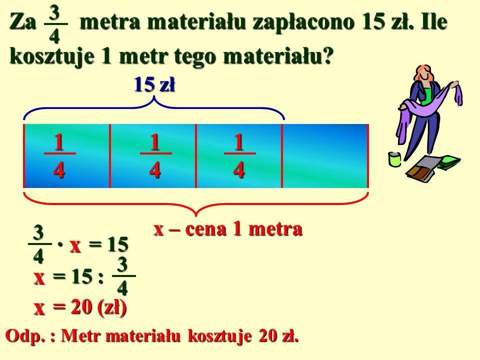 3 4. Za metra materiału zapłacono 15 zł. Ile kosztuje 1 metr tego materiału 15 zł. 1. 1.